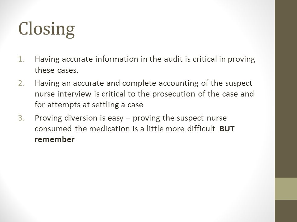 Closing 1.Having accurate information in the audit is critical in proving these cases.