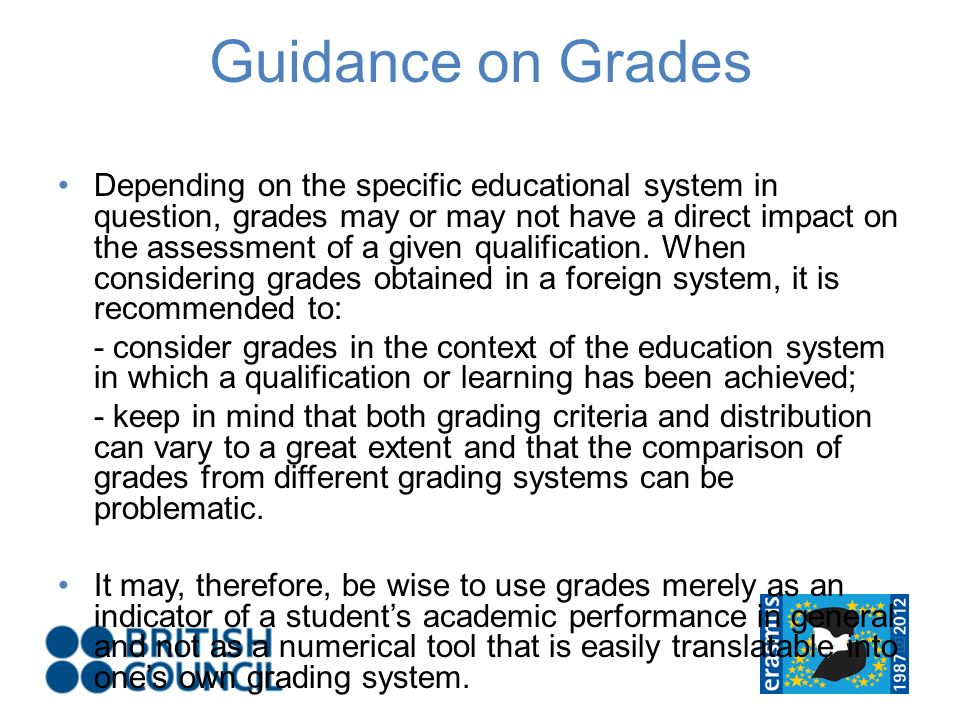 Guidance on Grades Depending on the specific educational system in question, grades may or may not have a direct impact on the assessment of a given qualification.
