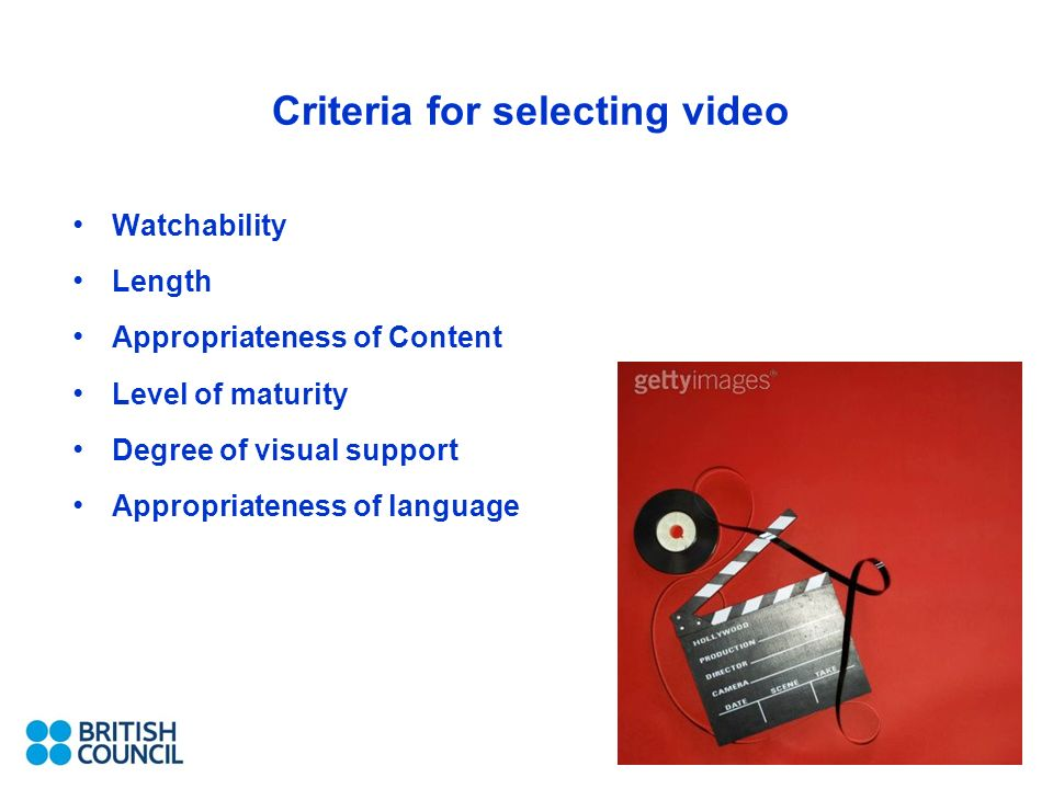 Criteria for selecting video Watchability Length Appropriateness of Content Level of maturity Degree of visual support Appropriateness of language