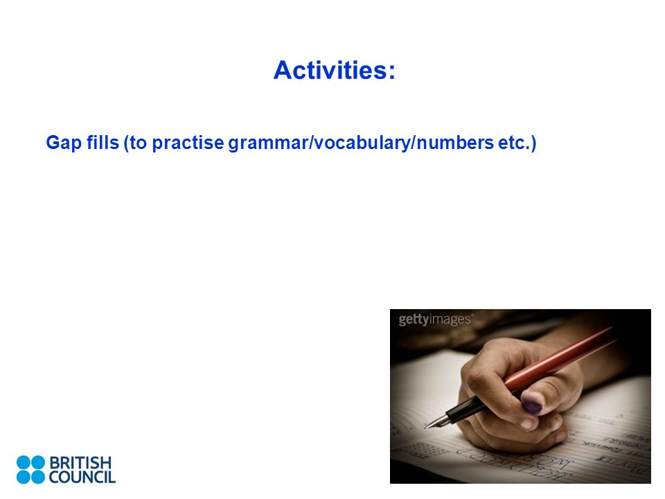 Activities: Gap fills (to practise grammar/vocabulary/numbers etc.)