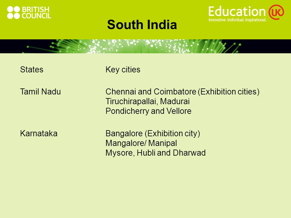 South India StatesKey cities Tamil NaduChennai and Coimbatore (Exhibition cities) Tiruchirapallai, Madurai Pondicherry and Vellore KarnatakaBangalore (Exhibition city) Mangalore/ Manipal Mysore, Hubli and Dharwad