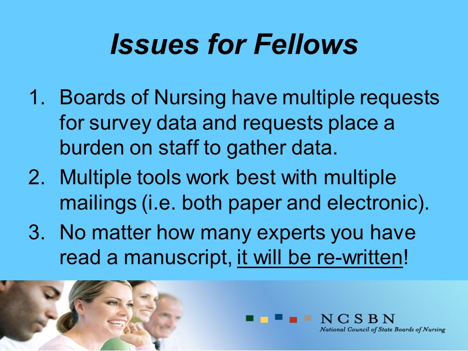 Issues for Fellows 1.Boards of Nursing have multiple requests for survey data and requests place a burden on staff to gather data.