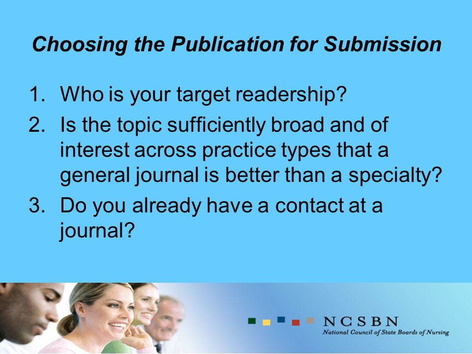 Choosing the Publication for Submission 1.Who is your target readership.