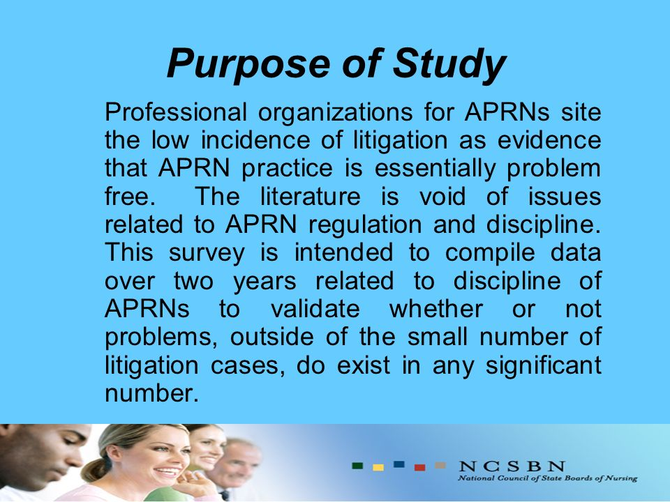 Purpose of Study Professional organizations for APRNs site the low incidence of litigation as evidence that APRN practice is essentially problem free.