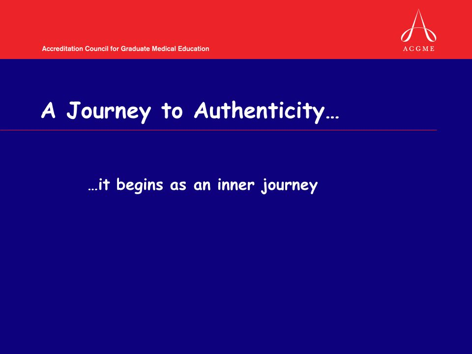 A Journey to Authenticity… …it begins as an inner journey