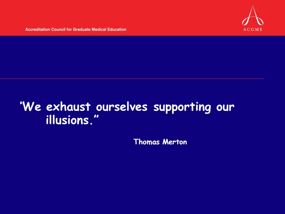 We exhaust ourselves supporting our illusions. Thomas Merton