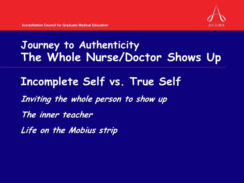 Journey to Authenticity The Whole Nurse/Doctor Shows Up Incomplete Self vs.