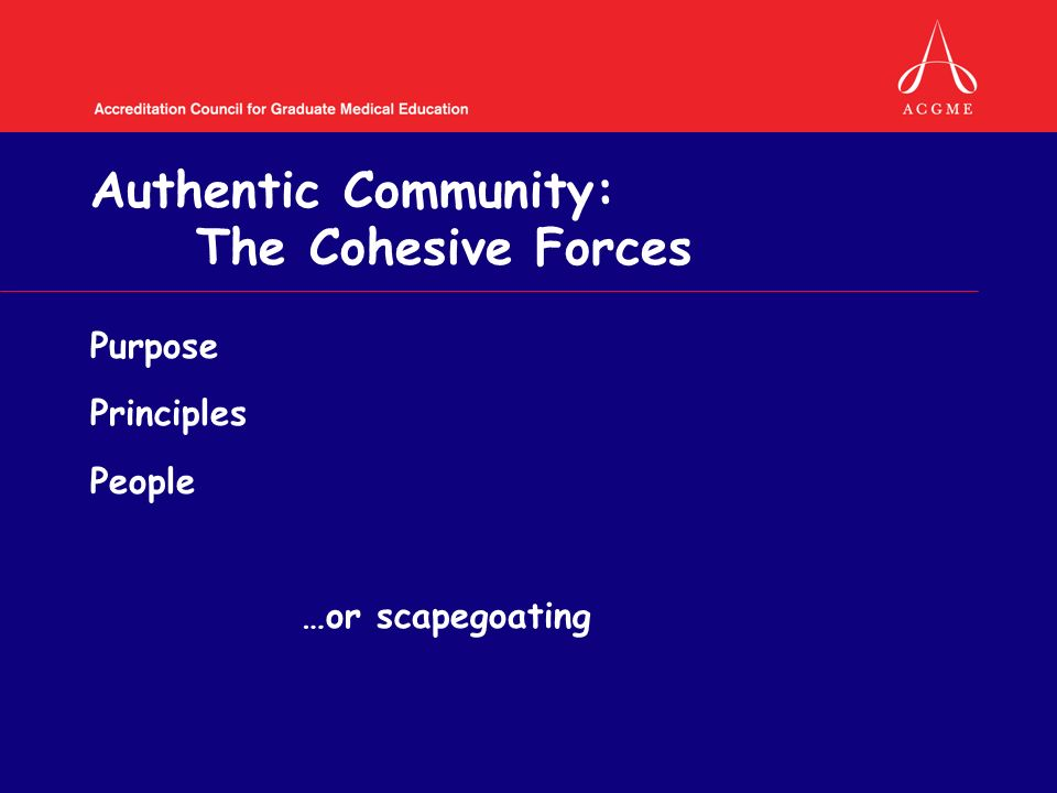 Authentic Community: The Cohesive Forces Purpose Principles People …or scapegoating
