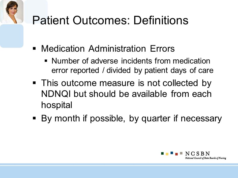 Patient Outcomes: Definitions Medication Administration Errors Number of adverse incidents from medication error reported / divided by patient days of
