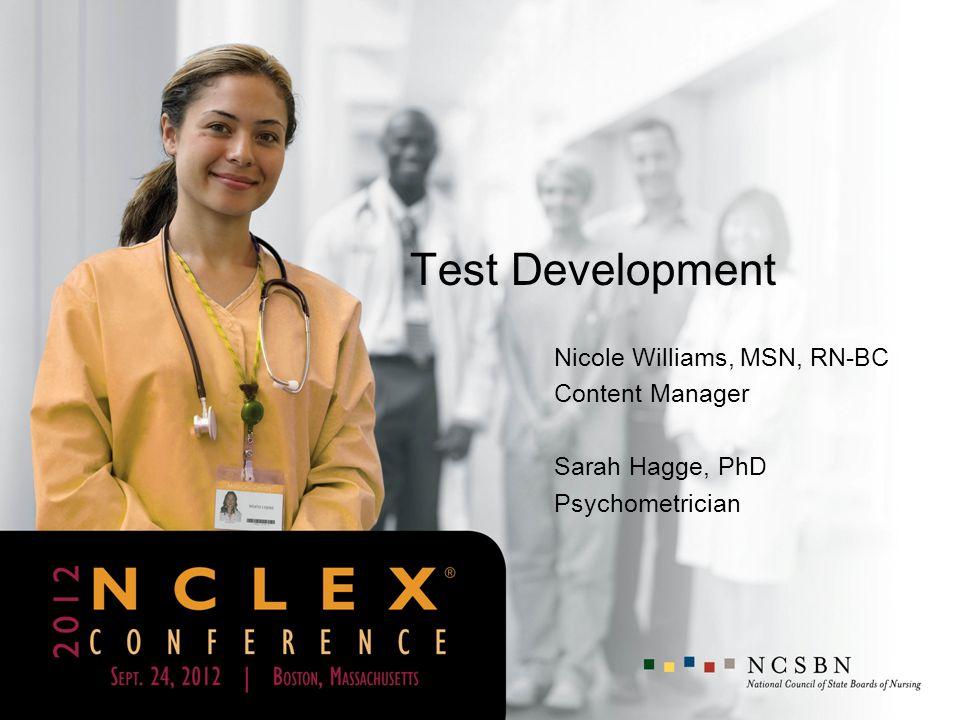 Test Development Nicole Williams, MSN, RN-BC Content Manager Sarah Hagge, PhD Psychometrician