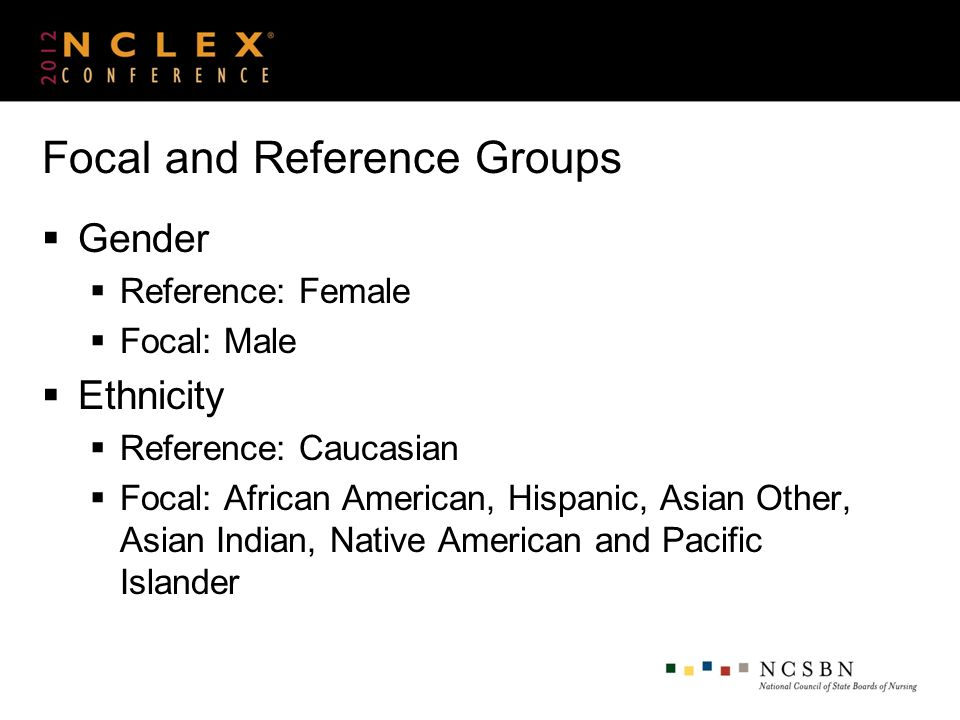 Focal and Reference Groups Gender Reference: Female Focal: Male Ethnicity Reference: Caucasian Focal: African American, Hispanic, Asian Other, Asian I