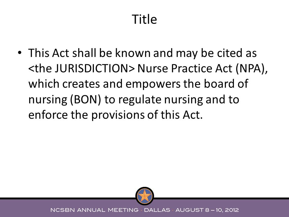 This Act shall be known and may be cited as Nurse Practice Act (NPA), which creates and empowers the board of nursing (BON) to regulate nursing and to enforce the provisions of this Act.