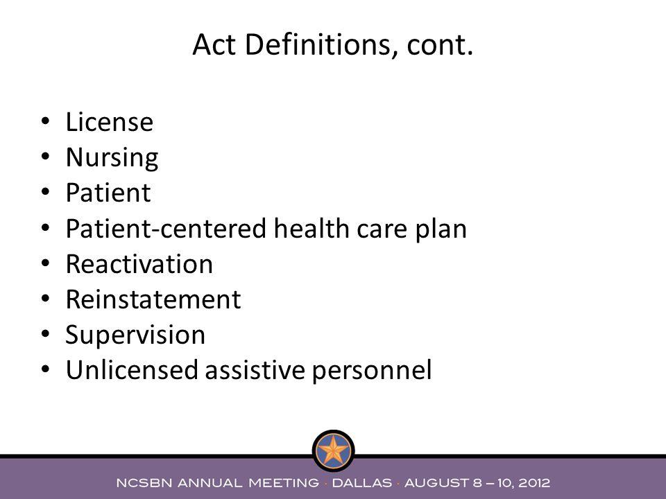 License Nursing Patient Patient-centered health care plan Reactivation Reinstatement Supervision Unlicensed assistive personnel Act Definitions, cont.