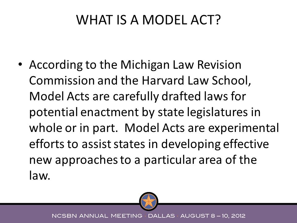 Overall, the Model Act and Rules are intended to serve as a guide for Member Boards.