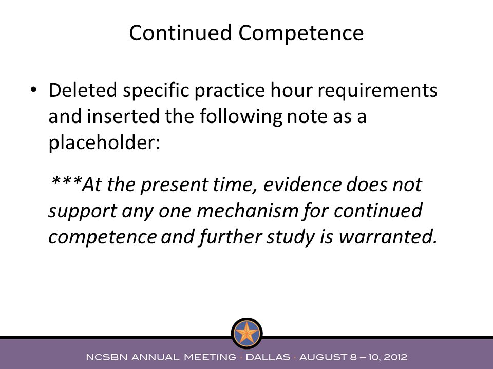 Deleted specific practice hour requirements and inserted the following note as a placeholder: ***At the present time, evidence does not support any one mechanism for continued competence and further study is warranted.
