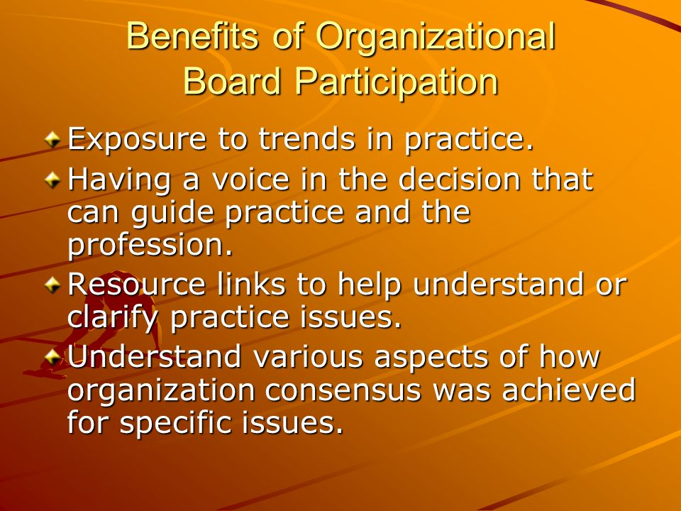 Benefits of Organizational Board Participation Exposure to trends in practice.