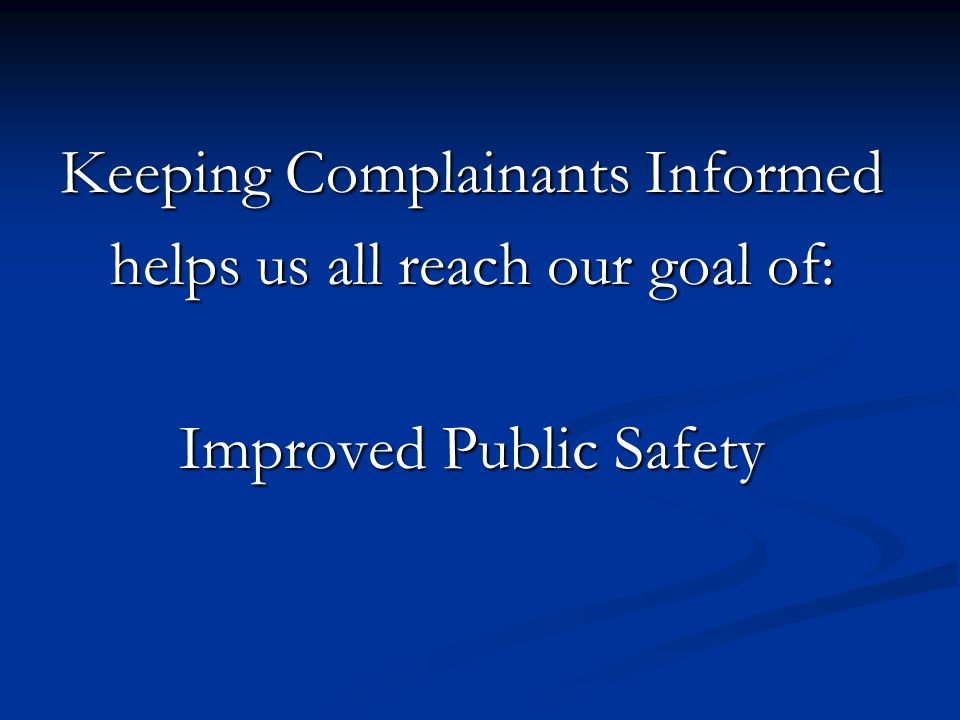 Keeping Complainants Informed helps us all reach our goal of: Improved Public Safety