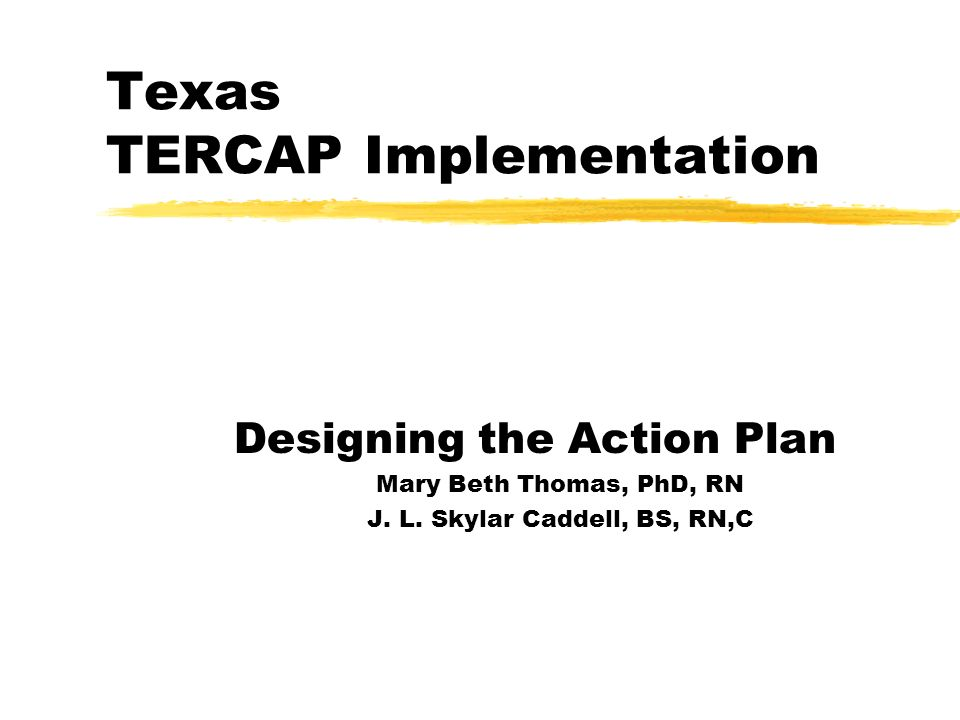 The Texas Objectives zImplement with the most time efficient method that would produce quality results yMinimize the revisions needed to the existing processes ySupplement and expand the existing structure zStart with small group of RN Investigators zImplement TERCAP on cases in all phases of processing