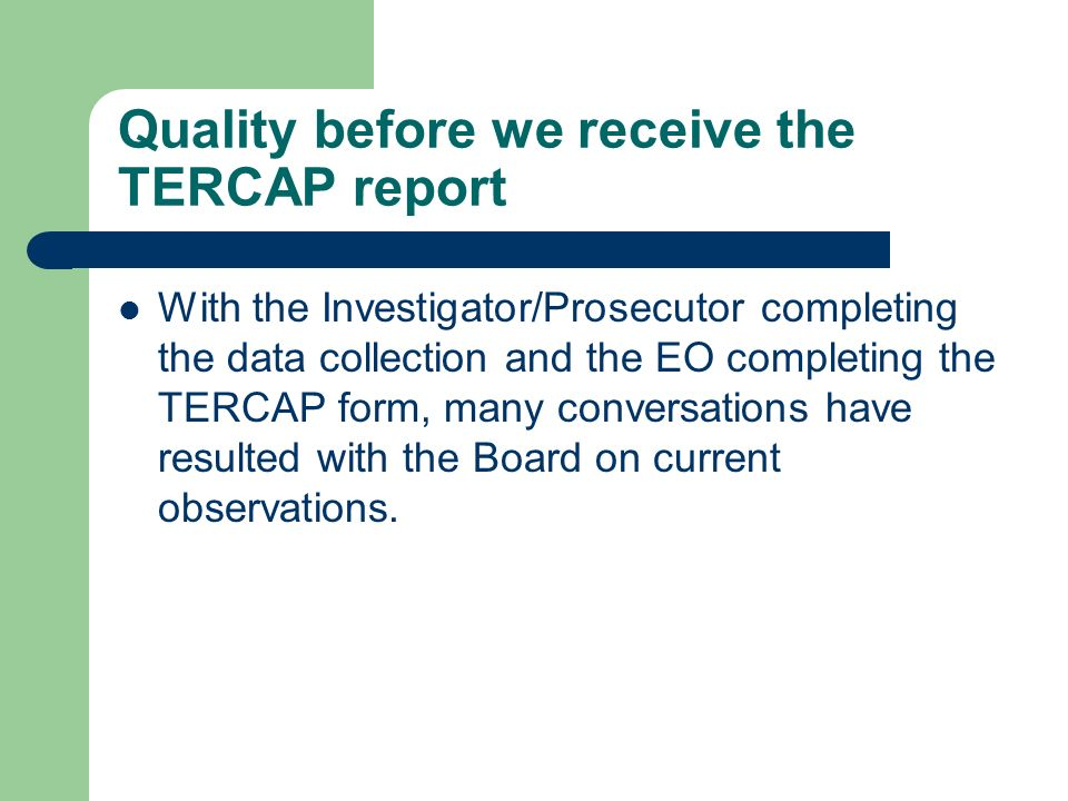 Quality before we receive the TERCAP report With the Investigator/Prosecutor completing the data collection and the EO completing the TERCAP form, man