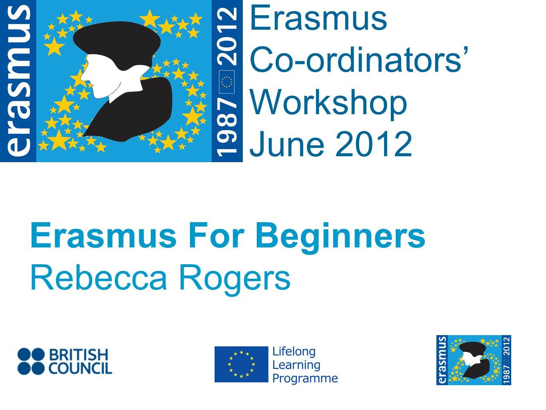 Event Title Name Erasmus Co-ordinators Workshop June 2012 Erasmus For Beginners Rebecca Rogers