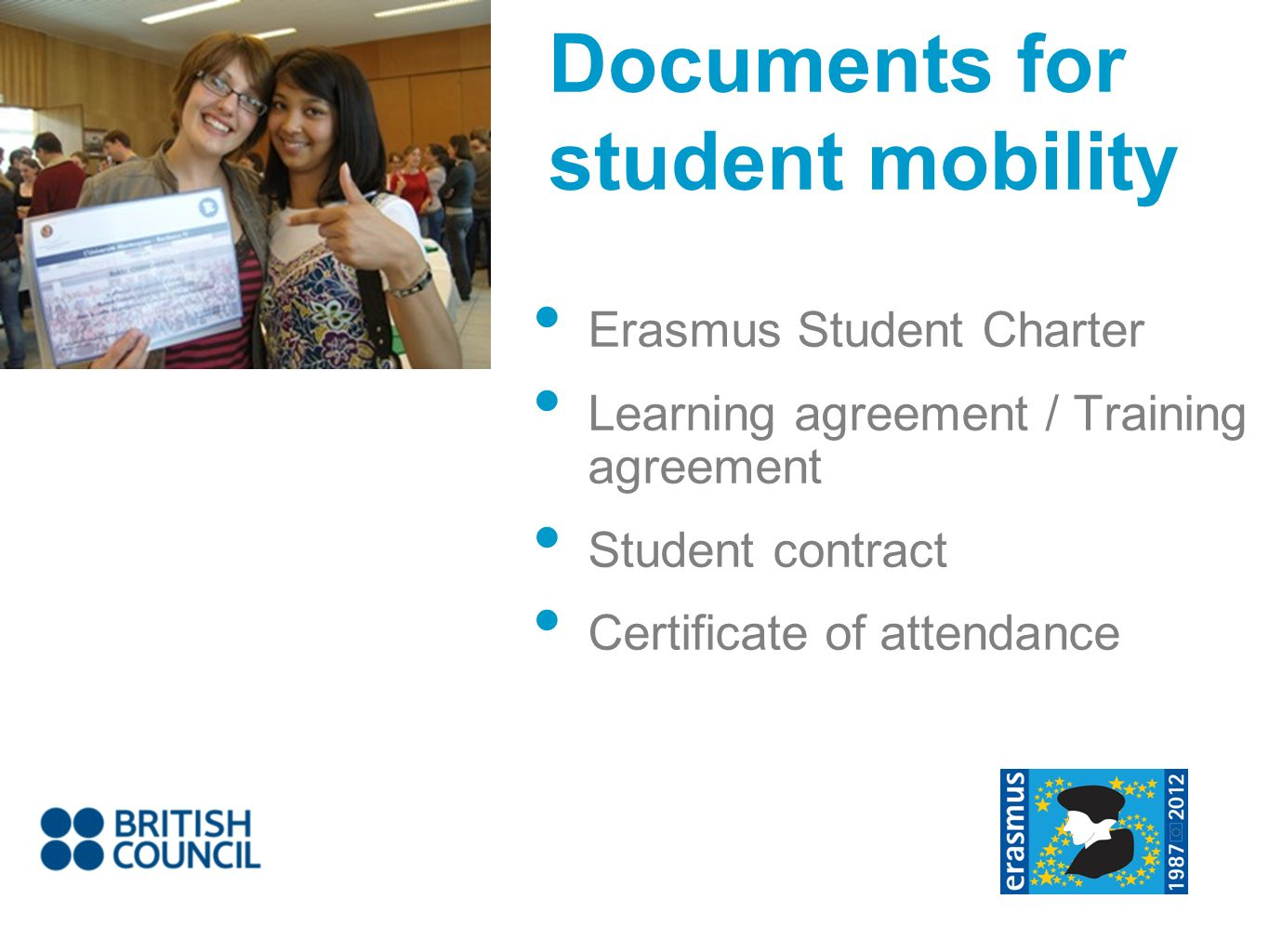 Erasmus Student Charter Learning agreement / Training agreement Student contract Certificate of attendance Documents for student mobility