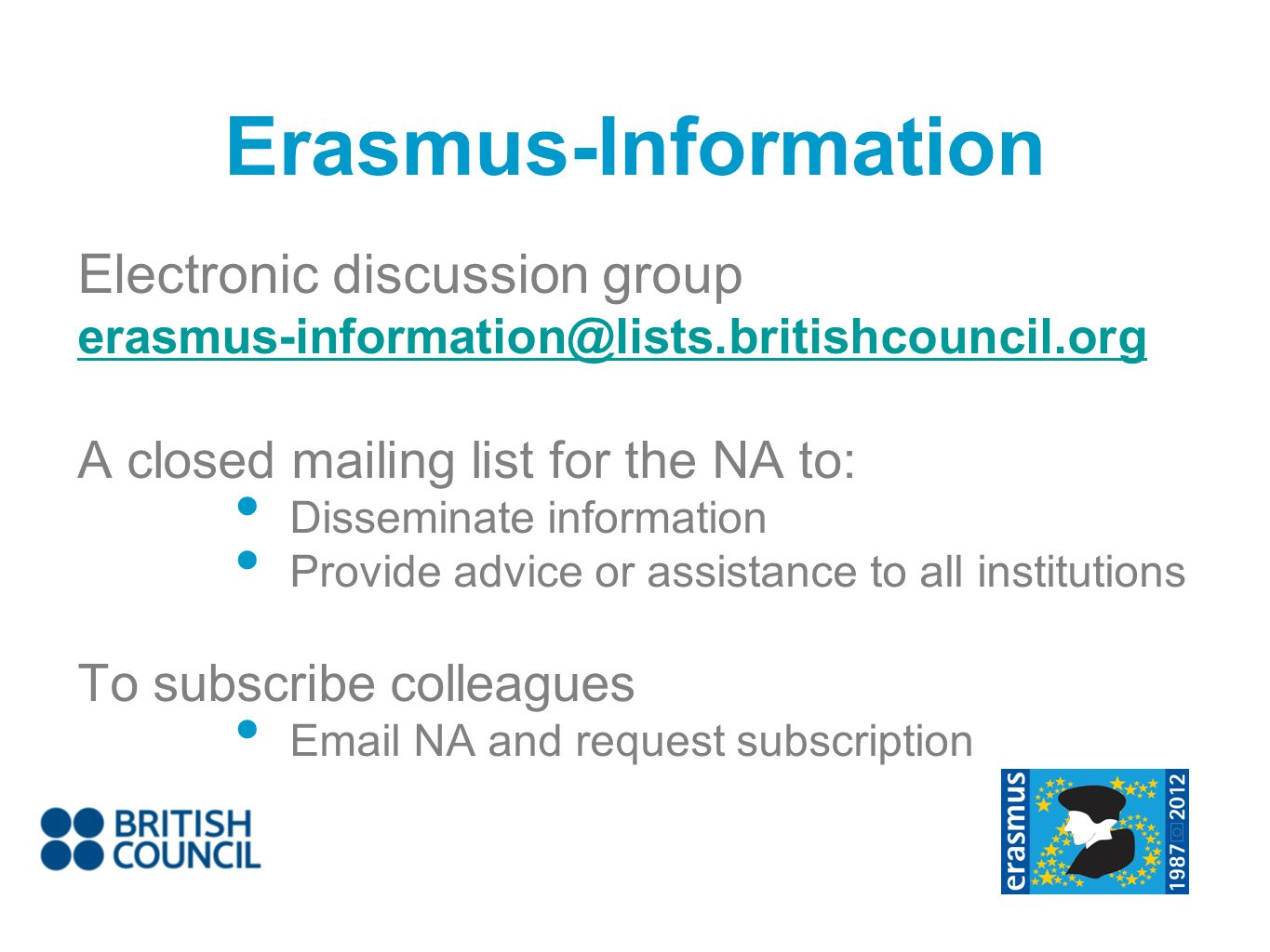 Erasmus-Information Electronic discussion group A closed mailing list for the NA to: Disseminate information Provide advice or assistance to all institutions To subscribe colleagues  NA and request subscription