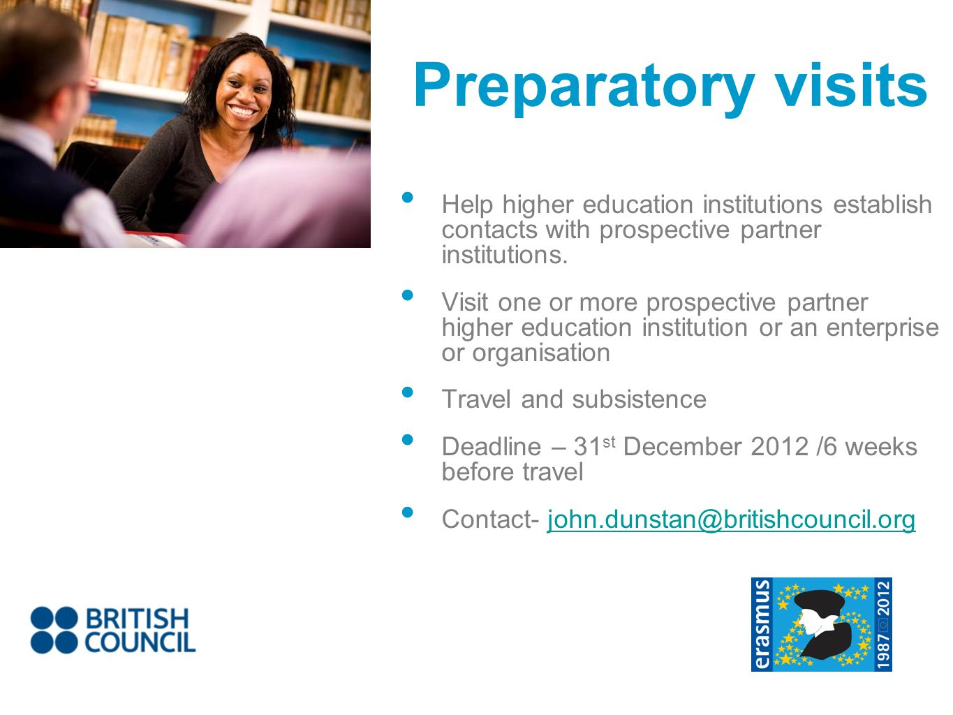Help higher education institutions establish contacts with prospective partner institutions. Visit one or more prospective partner higher education in