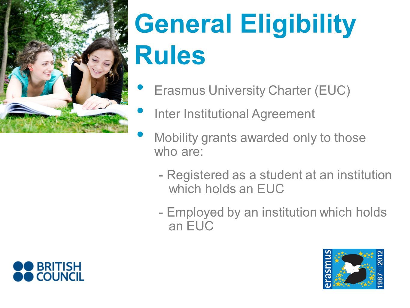 General Eligibility Rules Erasmus University Charter (EUC) Inter Institutional Agreement Mobility grants awarded only to those who are: - Registered a