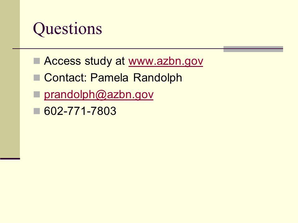Questions Access study at www.azbn.govwww.azbn.gov Contact: Pamela Randolph prandolph@azbn.gov 602-771-7803