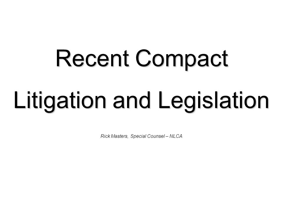 Recent Compact Litigation and Legislation Rick Masters, Special Counsel – NLCA