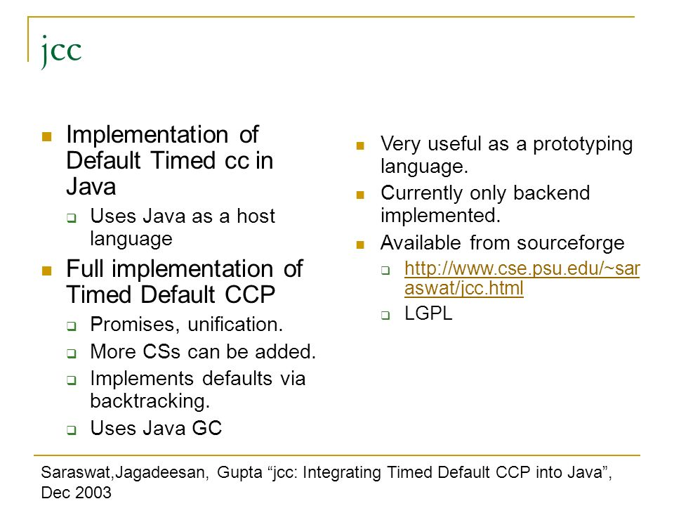 jcc Implementation of Default Timed cc in Java Uses Java as a host language Full implementation of Timed Default CCP Promises, unification. More CSs c