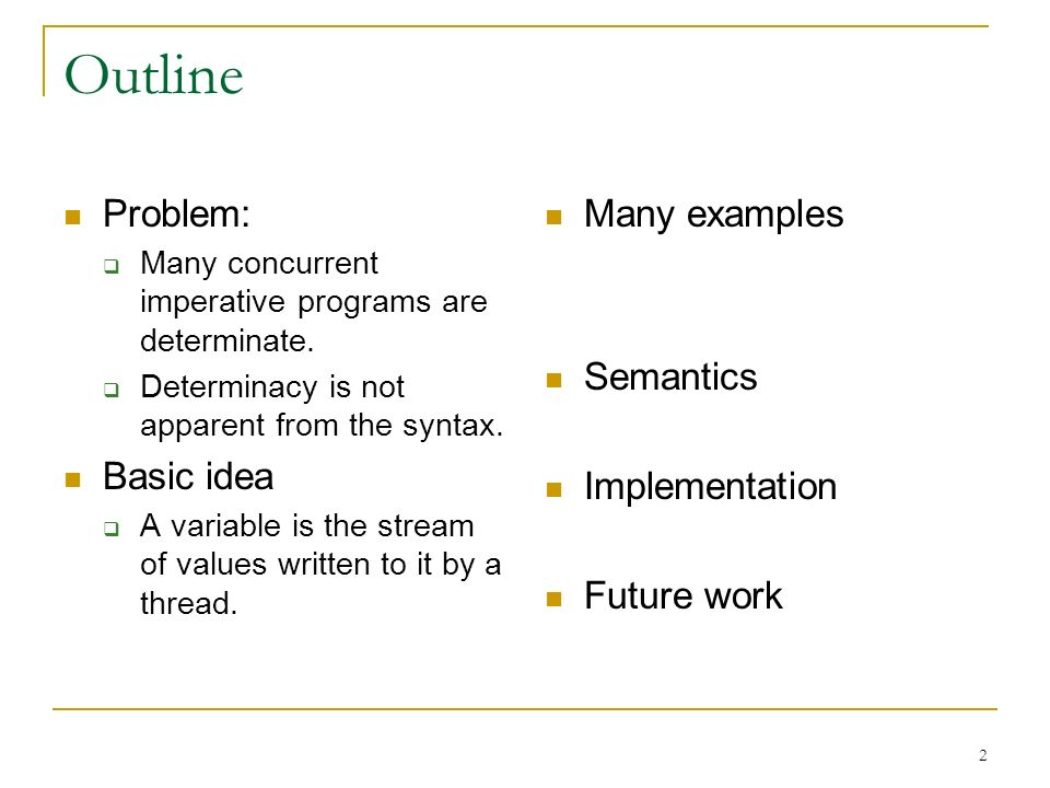 2 Outline Problem: Many concurrent imperative programs are determinate.