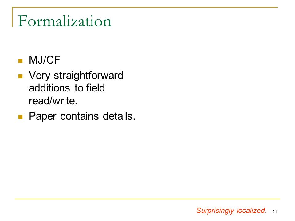 21 Formalization MJ/CF Very straightforward additions to field read/write.