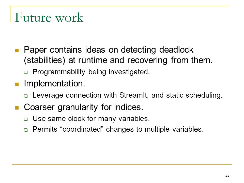 22 Future work Paper contains ideas on detecting deadlock (stabilities) at runtime and recovering from them.