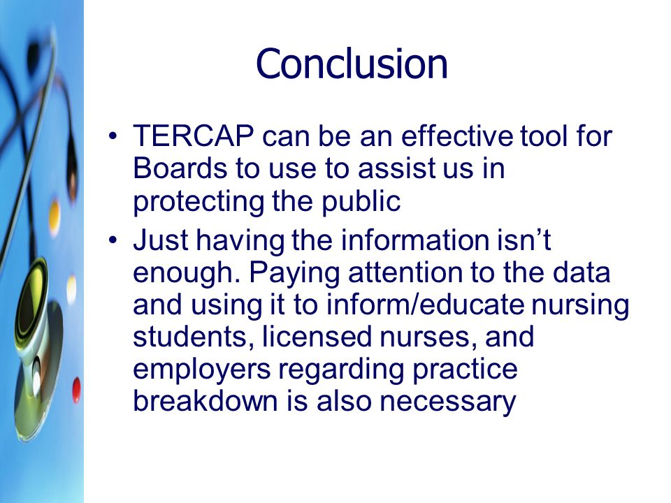 Conclusion TERCAP can be an effective tool for Boards to use to assist us in protecting the public Just having the information isnt enough. Paying att