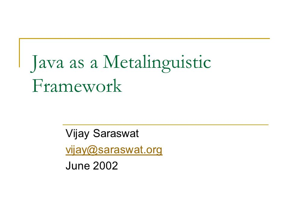 Java as a Metalinguistic Framework Vijay Saraswat vijay@saraswat.org June 2002