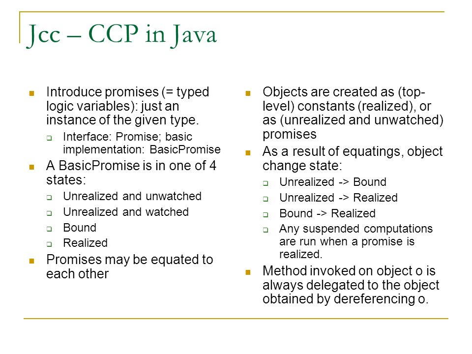 Jcc – CCP in Java Introduce promises (= typed logic variables): just an instance of the given type.