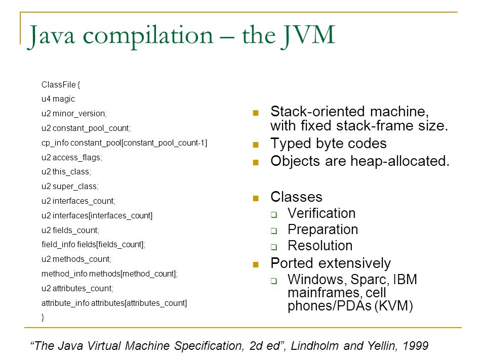 Java compilation – the JVM Stack-oriented machine, with fixed stack-frame size.