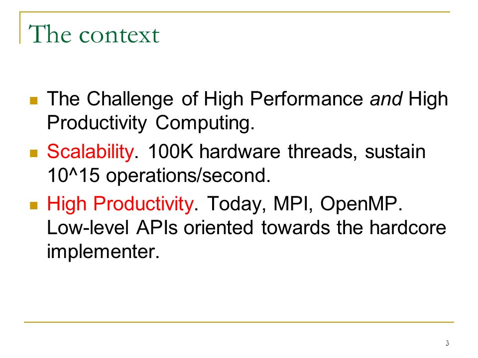 3 The context The Challenge of High Performance and High Productivity Computing.
