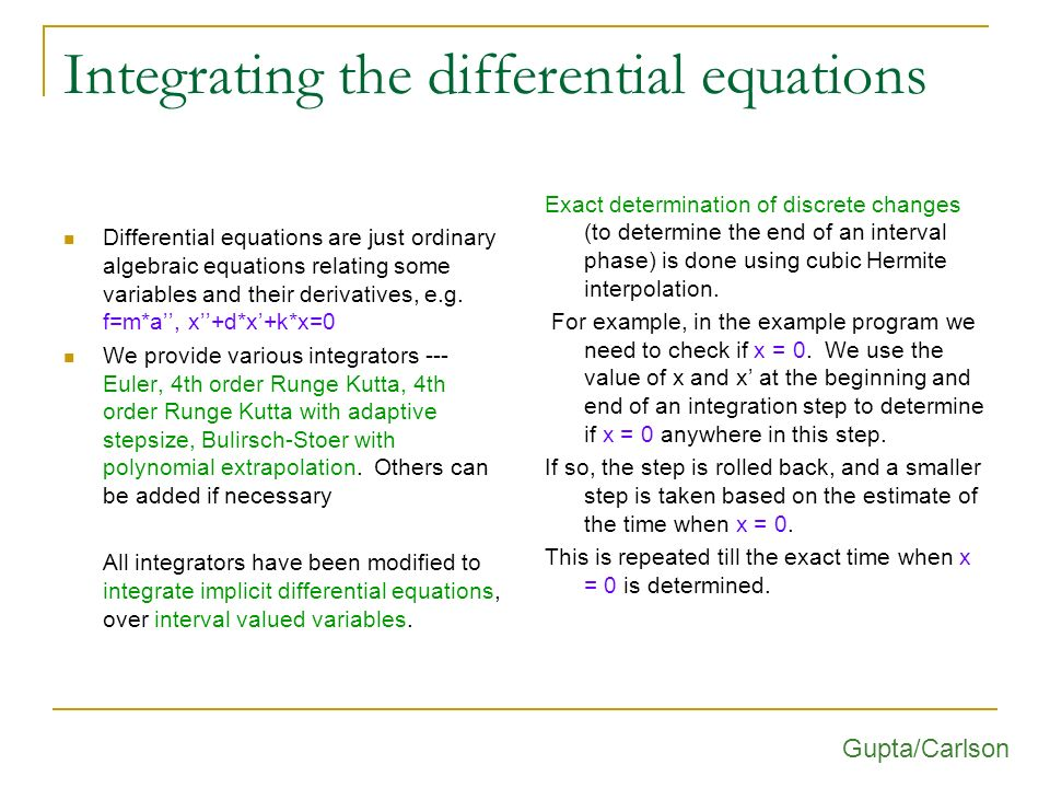 Integrating the differential equations Differential equations are just ordinary algebraic equations relating some variables and their derivatives, e.g.