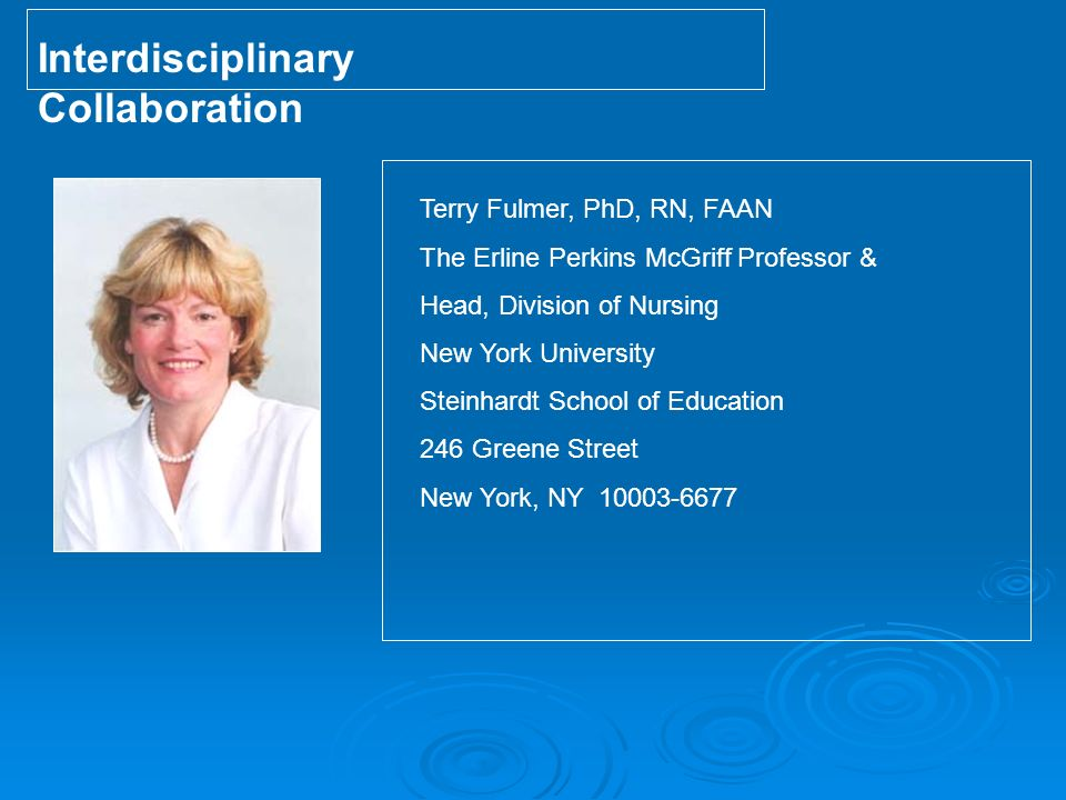 Terry Fulmer, PhD, RN, FAAN The Erline Perkins McGriff Professor & Head, Division of Nursing New York University Steinhardt School of Education 246 Greene Street New York, NY 10003-6677 Insert Table or Graphic Here Interdisciplinary Collaboration