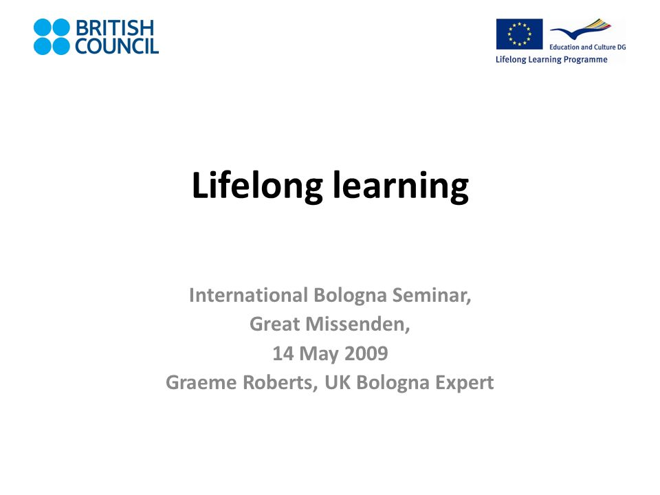 Lifelong learning International Bologna Seminar, Great Missenden, 14 May 2009 Graeme Roberts, UK Bologna Expert