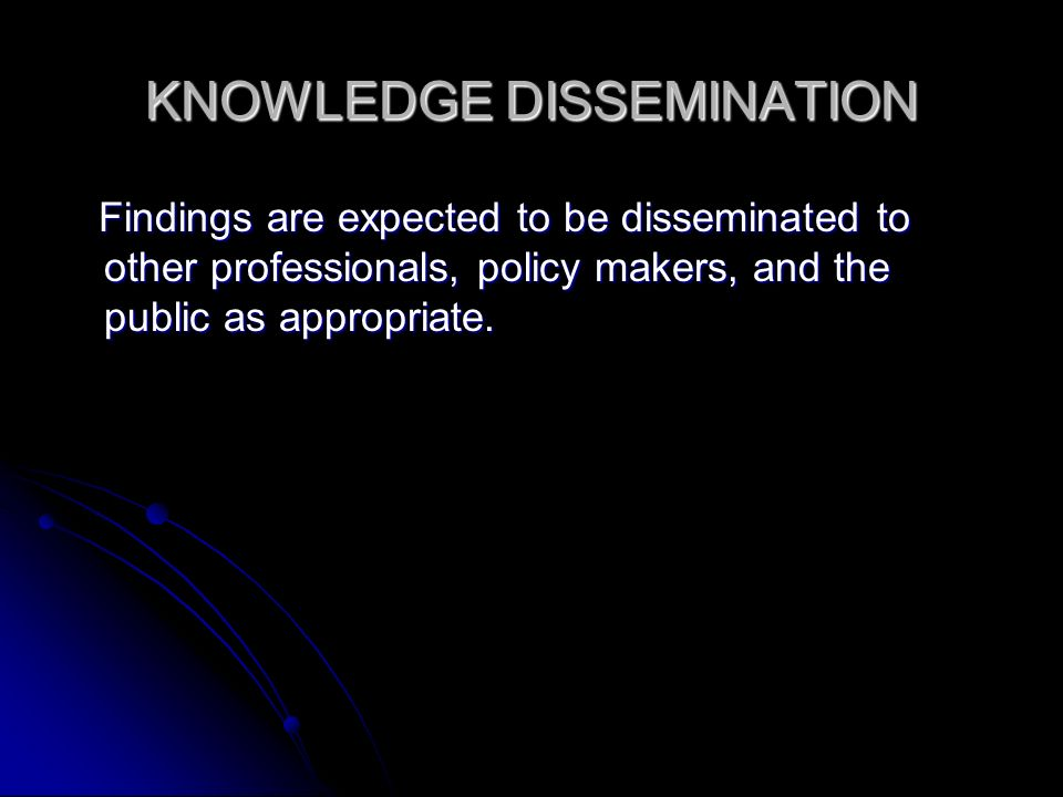 KNOWLEDGE DISSEMINATION Findings are expected to be disseminated to other professionals, policy makers, and the public as appropriate.