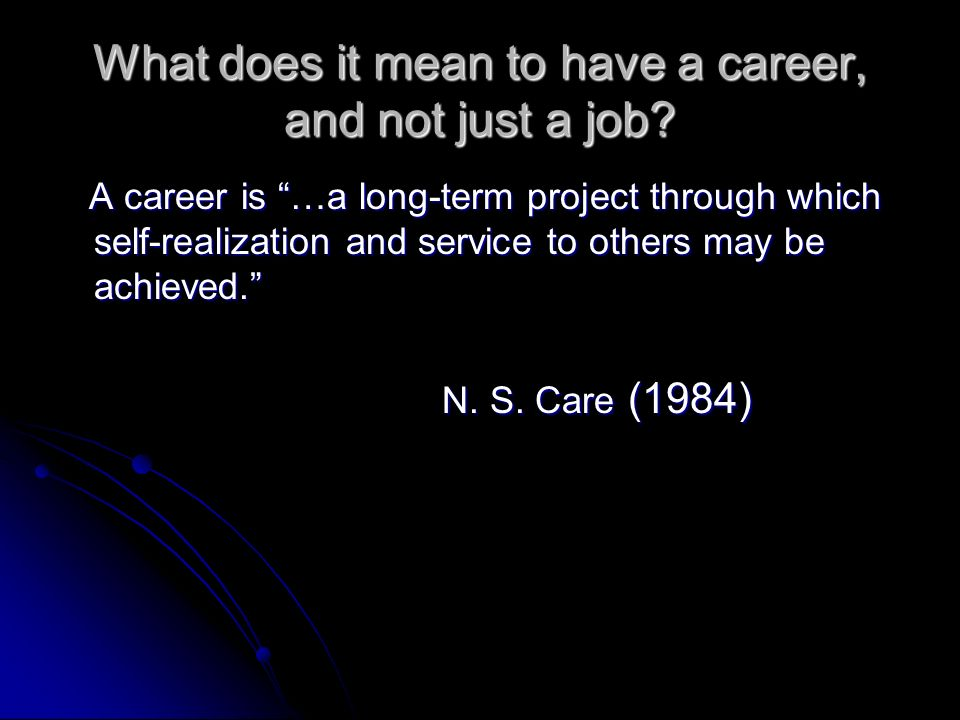 What does it mean to have a career, and not just a job.
