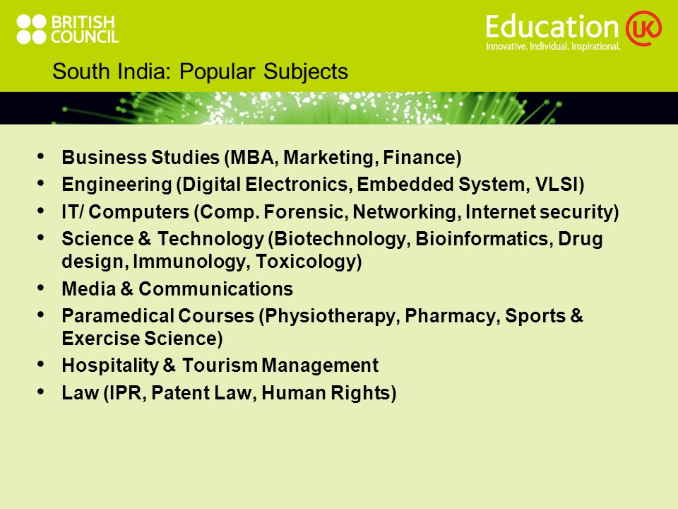 South India: Popular Subjects Business Studies (MBA, Marketing, Finance) Engineering (Digital Electronics, Embedded System, VLSI) IT/ Computers (Comp.