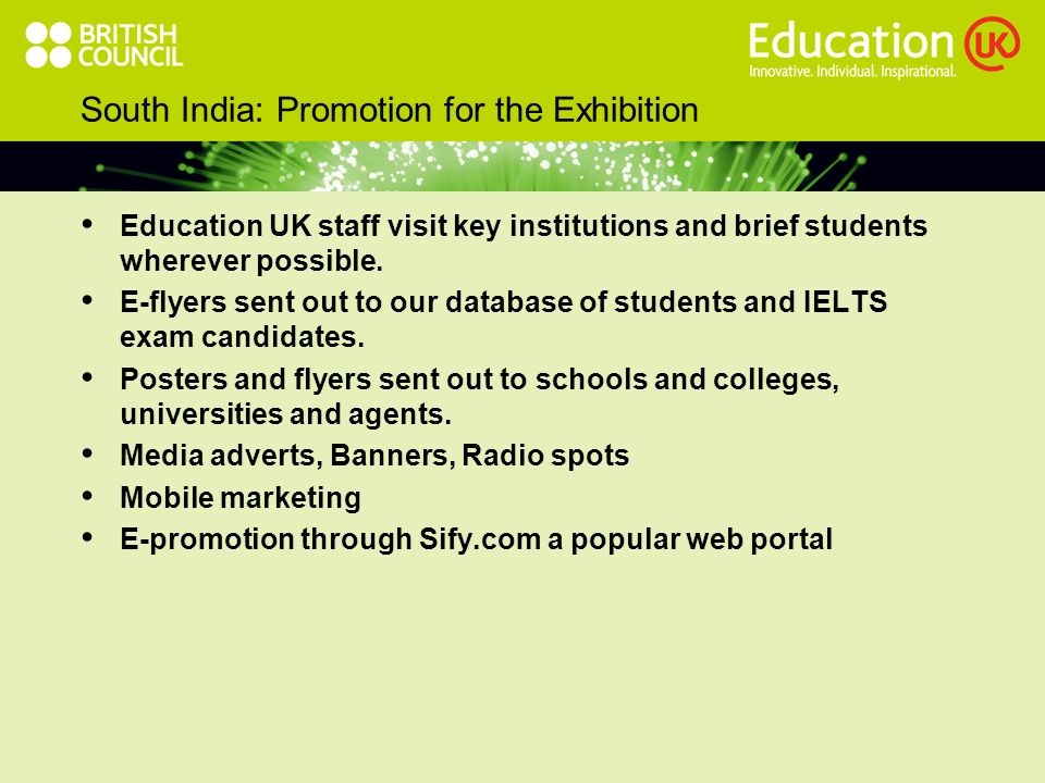 South India: Promotion for the Exhibition Education UK staff visit key institutions and brief students wherever possible.