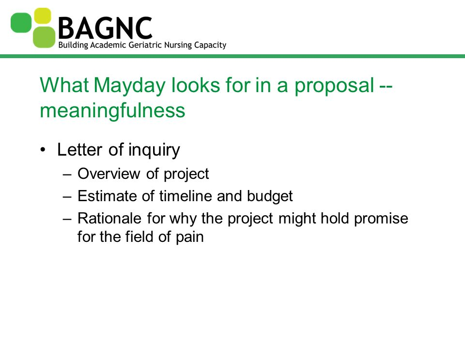 What Mayday looks for in a proposal -- meaningfulness Letter of inquiry –Overview of project –Estimate of timeline and budget –Rationale for why the p