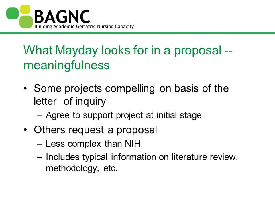 What Mayday looks for in a proposal -- meaningfulness Some projects compelling on basis of the letter of inquiry –Agree to support project at initial
