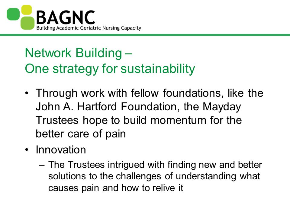 Network Building – One strategy for sustainability Through work with fellow foundations, like the John A. Hartford Foundation, the Mayday Trustees hop