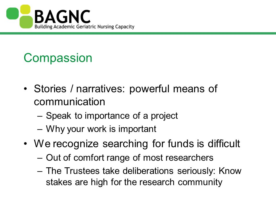 Compassion Stories / narratives: powerful means of communication –Speak to importance of a project –Why your work is important We recognize searching